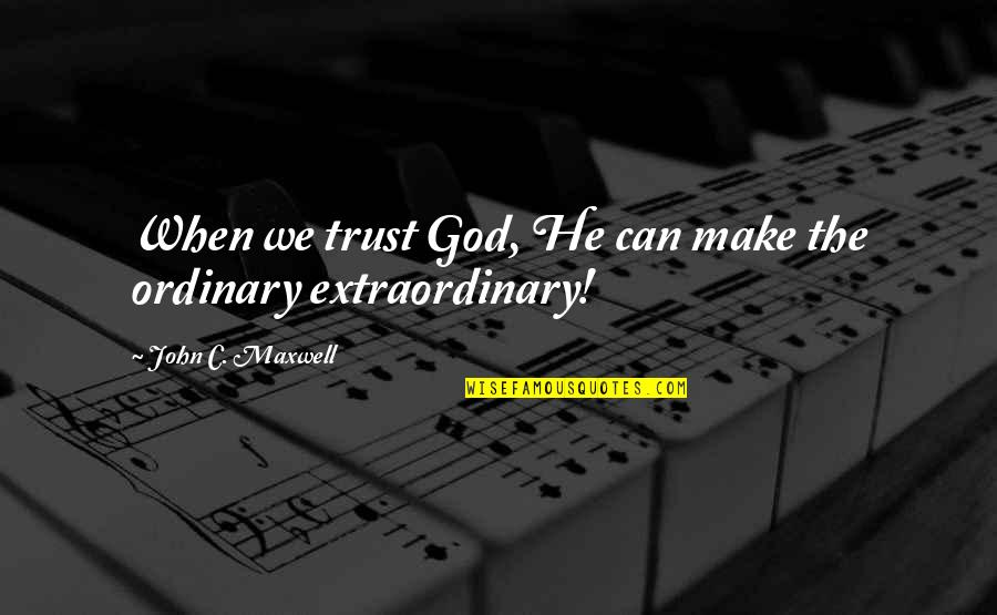 Wrestling's Quotes By John C. Maxwell: When we trust God, He can make the
