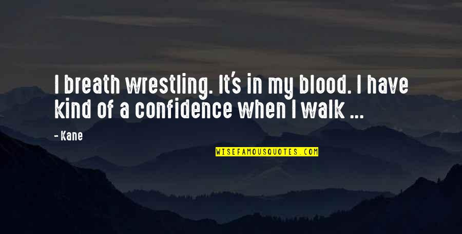 Wrestling's Quotes By Kane: I breath wrestling. It's in my blood. I