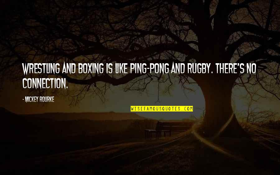 Wrestling's Quotes By Mickey Rourke: Wrestling and boxing is like Ping-Pong and rugby.