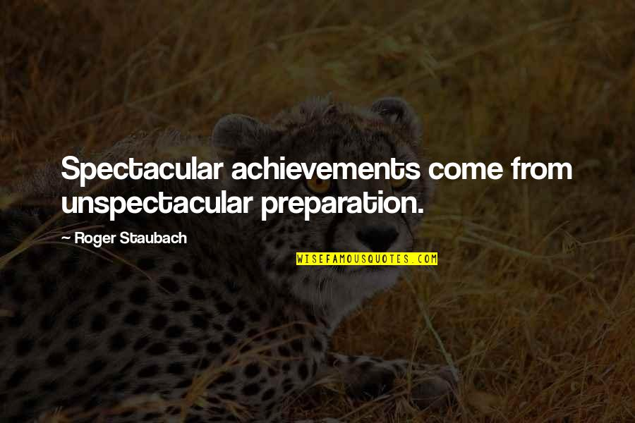 Wrestling's Quotes By Roger Staubach: Spectacular achievements come from unspectacular preparation.