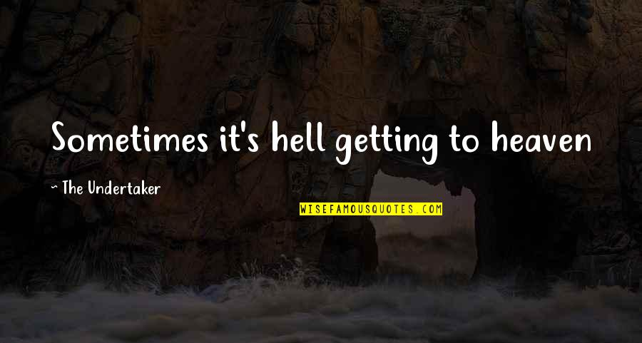 Wrestling's Quotes By The Undertaker: Sometimes it's hell getting to heaven