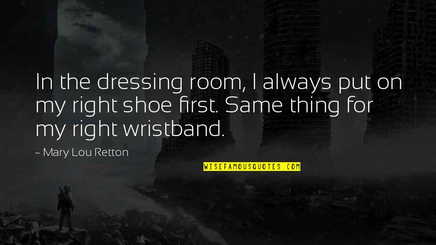 Wristband Quotes By Mary Lou Retton: In the dressing room, I always put on