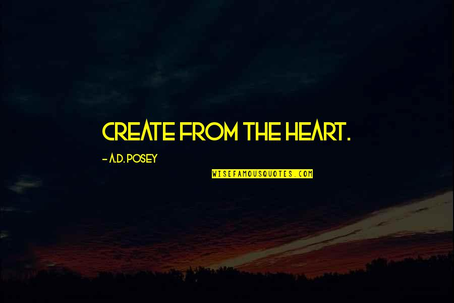 Write From The Heart Quotes By A.D. Posey: Create from the heart.