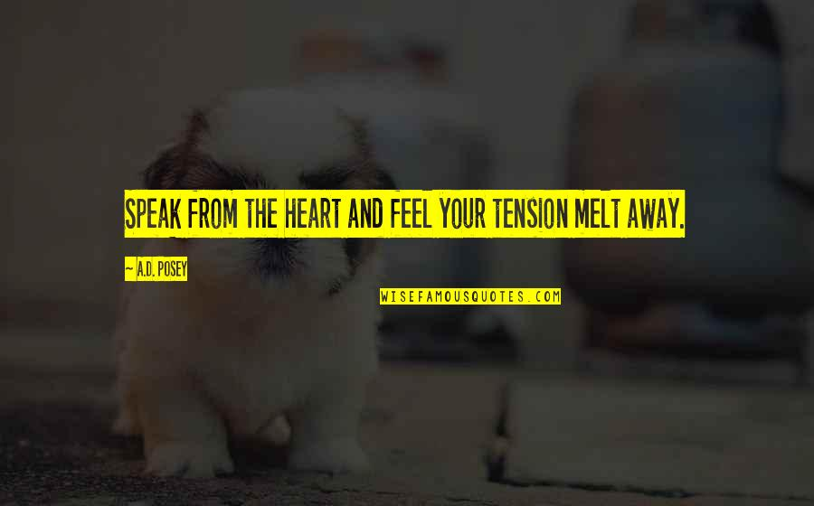 Write From The Heart Quotes By A.D. Posey: Speak from the heart and feel your tension
