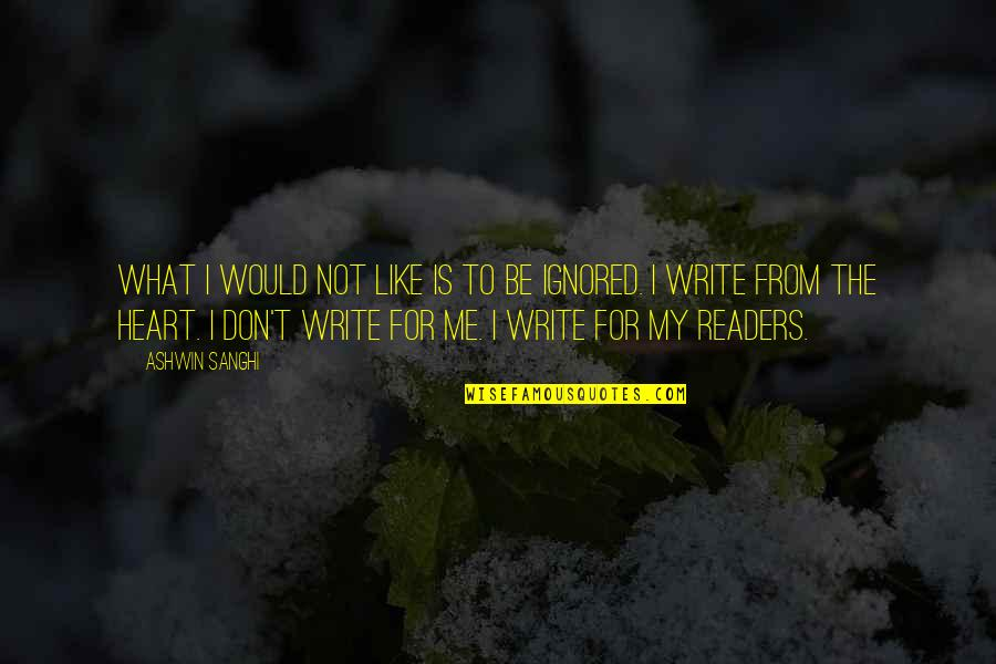 Write From The Heart Quotes By Ashwin Sanghi: What I would not like is to be