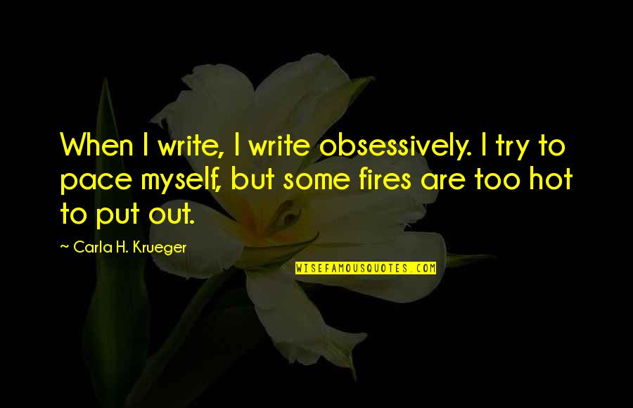 Write From The Heart Quotes By Carla H. Krueger: When I write, I write obsessively. I try