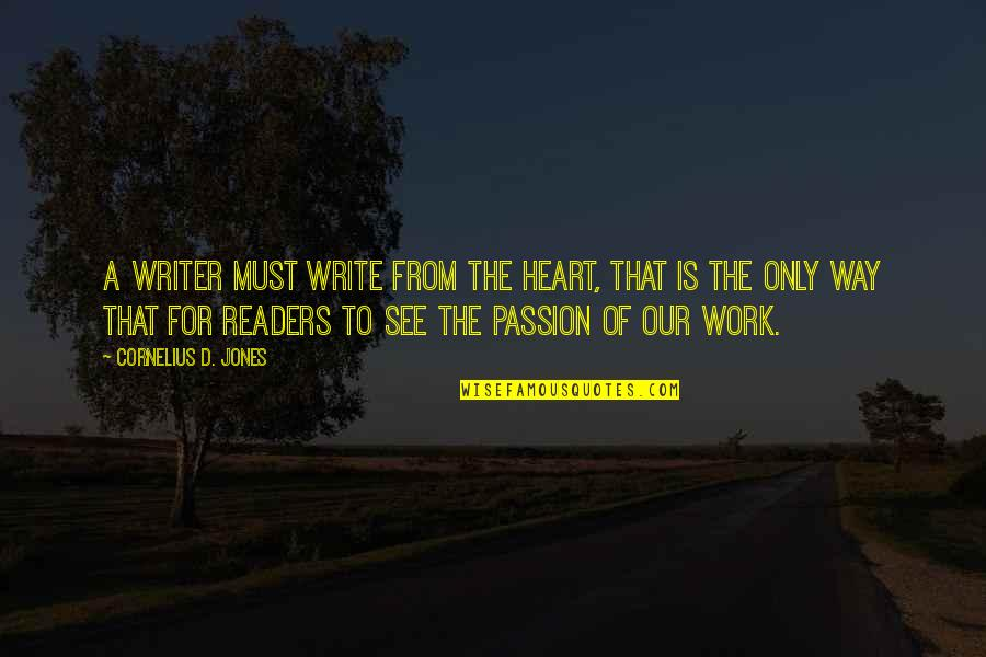 Write From The Heart Quotes By Cornelius D. Jones: A writer must write from the heart, that