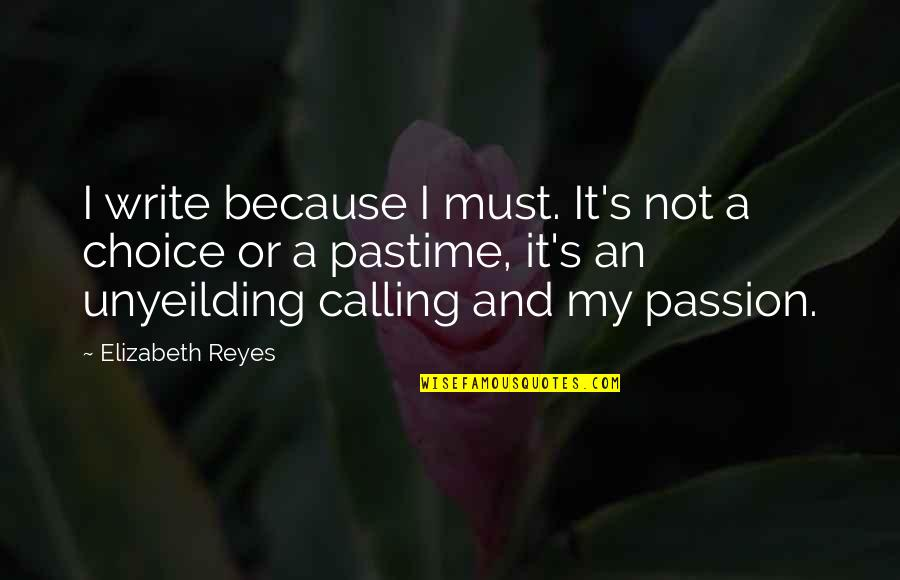 Write From The Heart Quotes By Elizabeth Reyes: I write because I must. It's not a