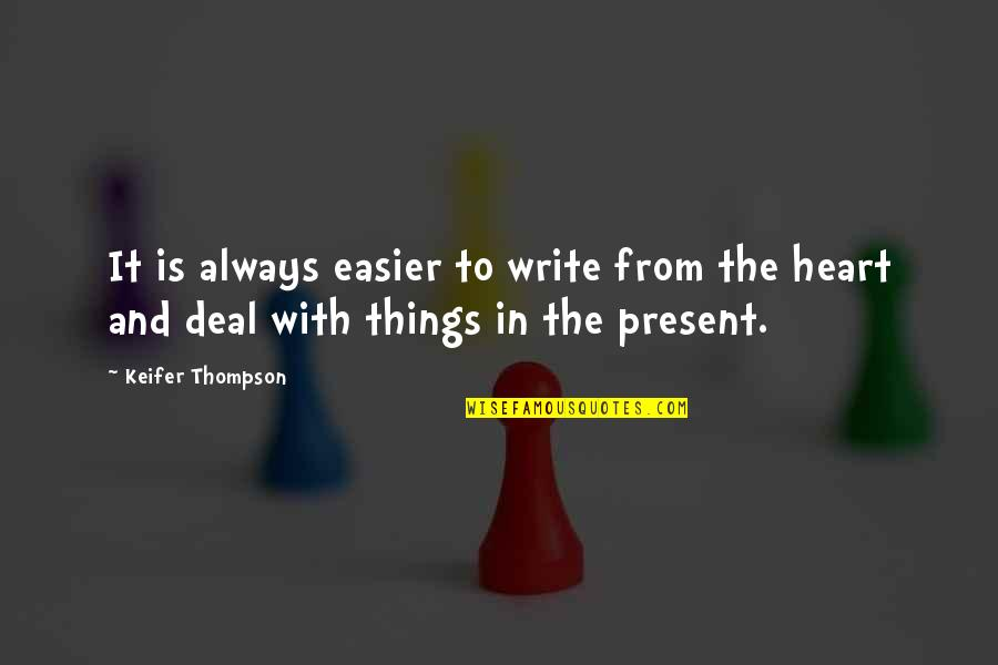 Write From The Heart Quotes By Keifer Thompson: It is always easier to write from the