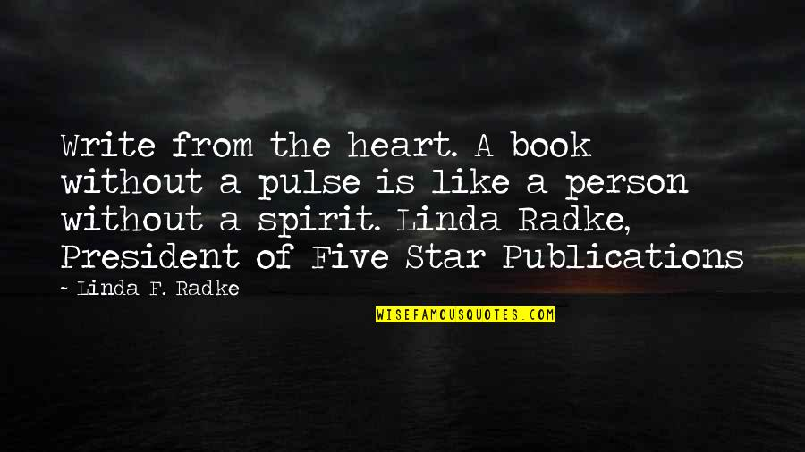 Write From The Heart Quotes By Linda F. Radke: Write from the heart. A book without a