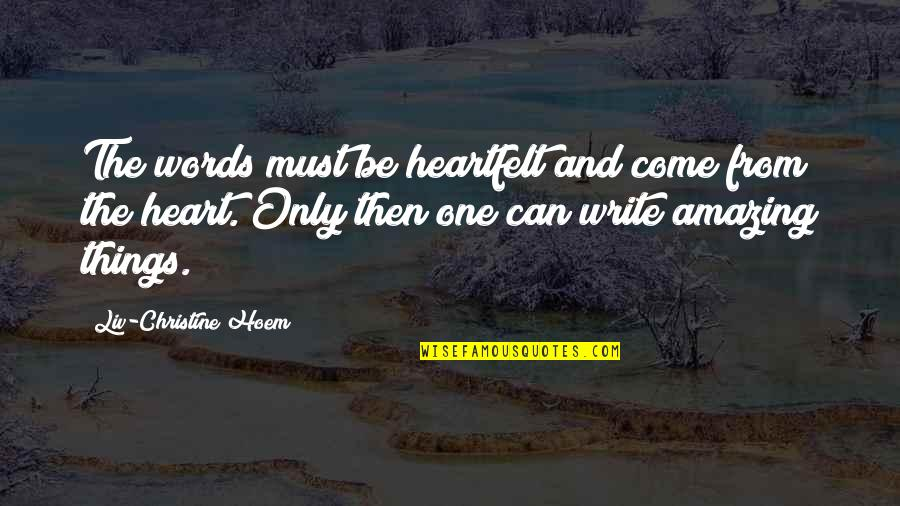 Write From The Heart Quotes By Liv-Christine Hoem: The words must be heartfelt and come from