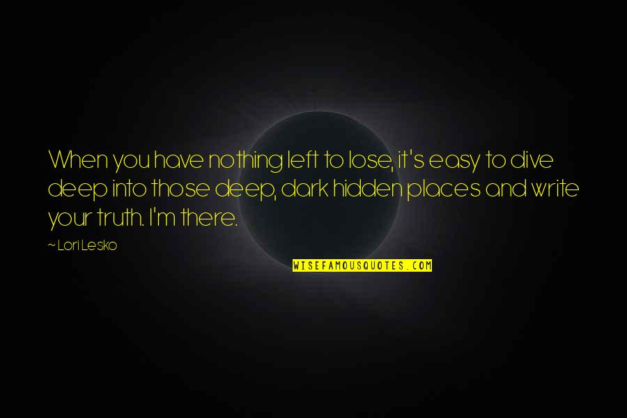 Write From The Heart Quotes By Lori Lesko: When you have nothing left to lose, it's