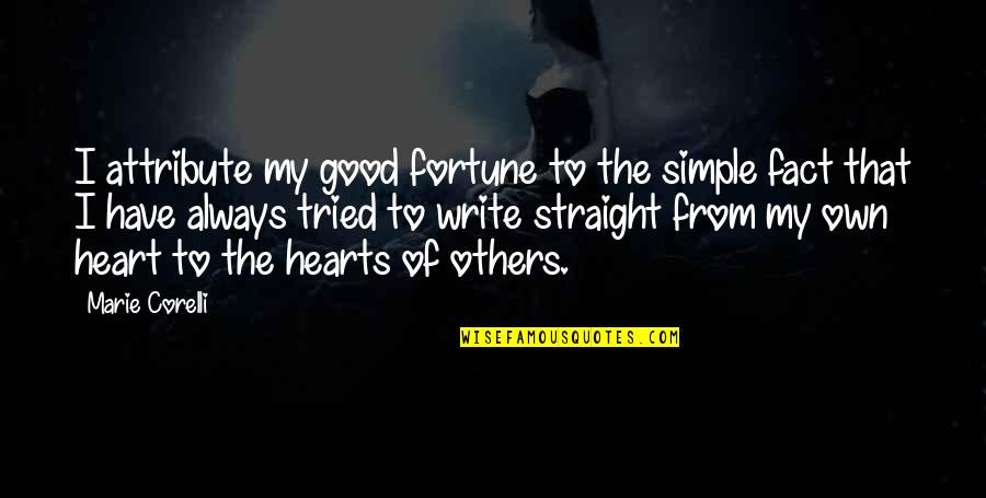 Write From The Heart Quotes By Marie Corelli: I attribute my good fortune to the simple