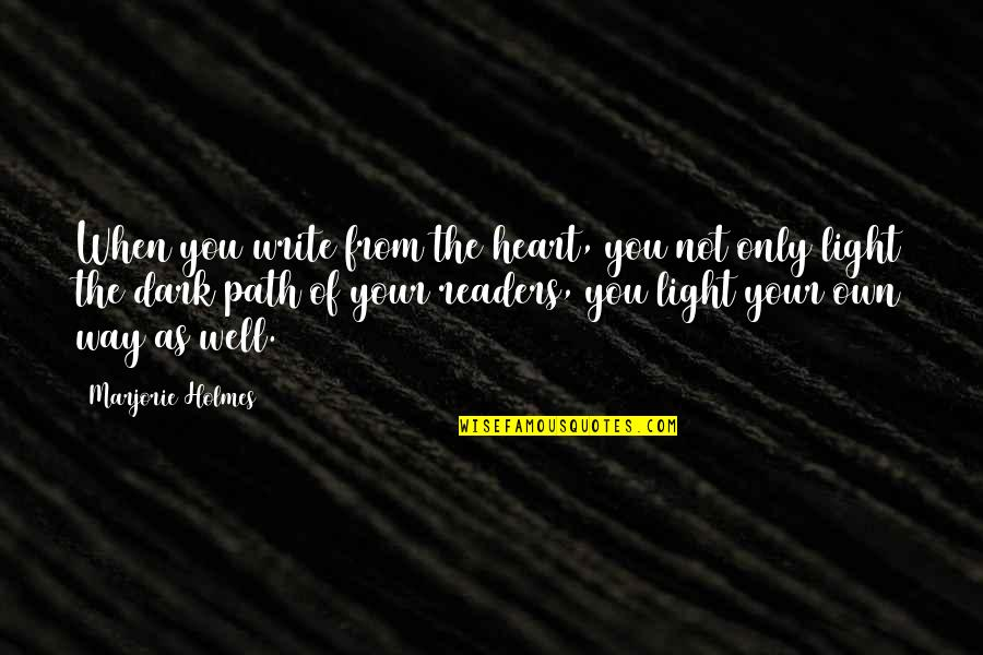 Write From The Heart Quotes By Marjorie Holmes: When you write from the heart, you not