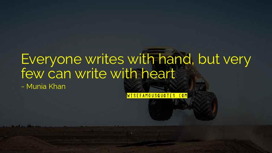 Write From The Heart Quotes By Munia Khan: Everyone writes with hand, but very few can