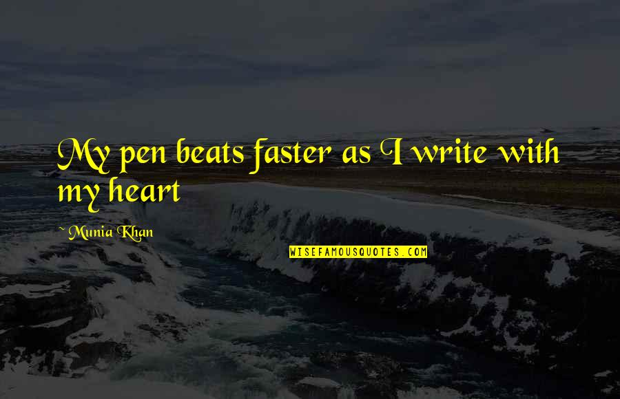Write From The Heart Quotes By Munia Khan: My pen beats faster as I write with