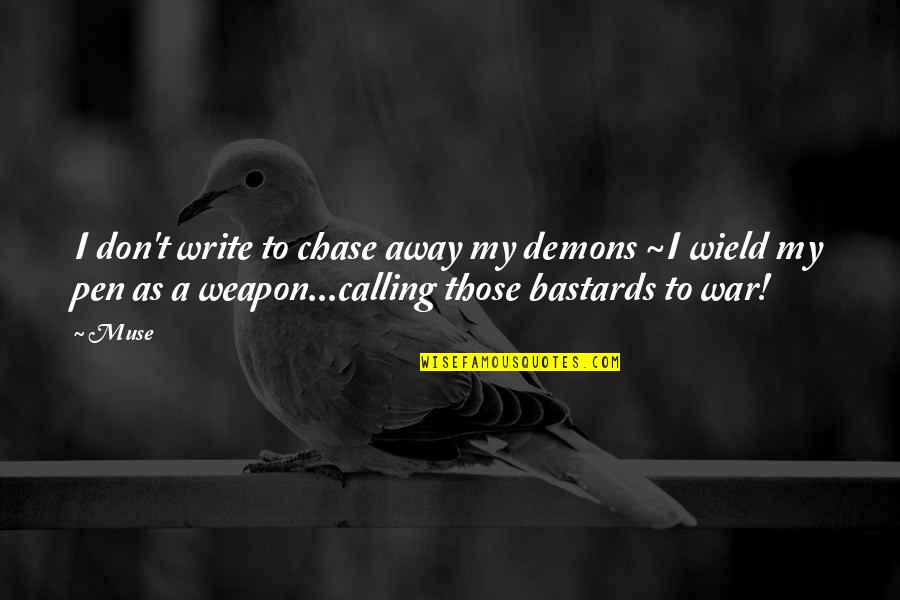 Write From The Heart Quotes By Muse: I don't write to chase away my demons