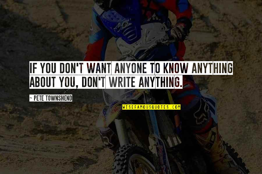 Write From The Heart Quotes By Pete Townshend: If you don't want anyone to know anything