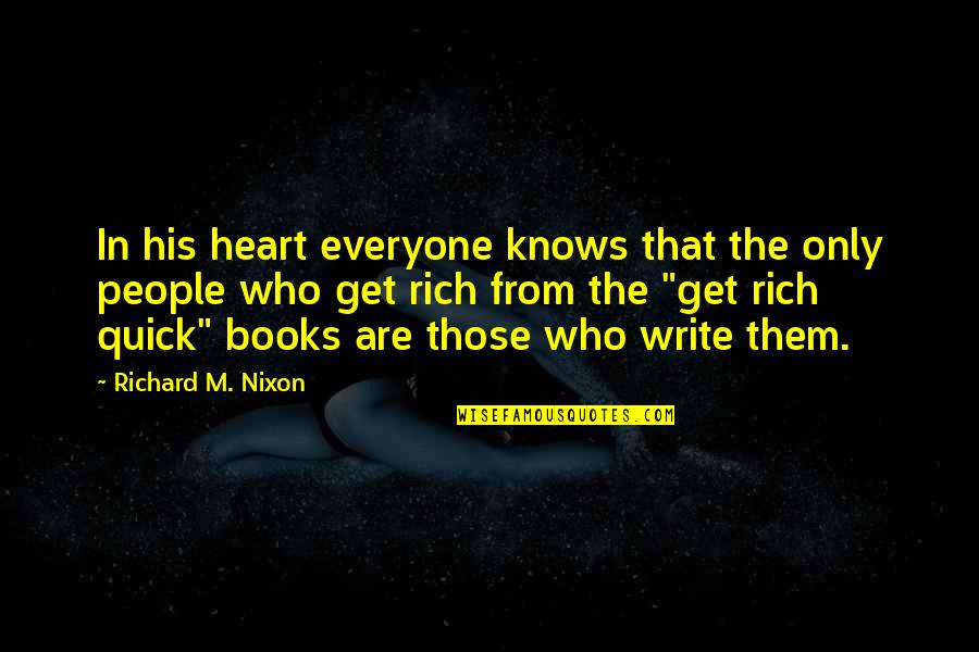 Write From The Heart Quotes By Richard M. Nixon: In his heart everyone knows that the only