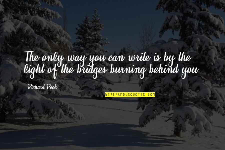 Write From The Heart Quotes By Richard Peck: The only way you can write is by
