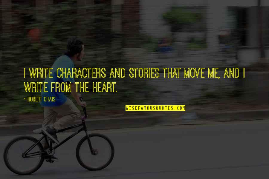 Write From The Heart Quotes By Robert Crais: I write characters and stories that move me,