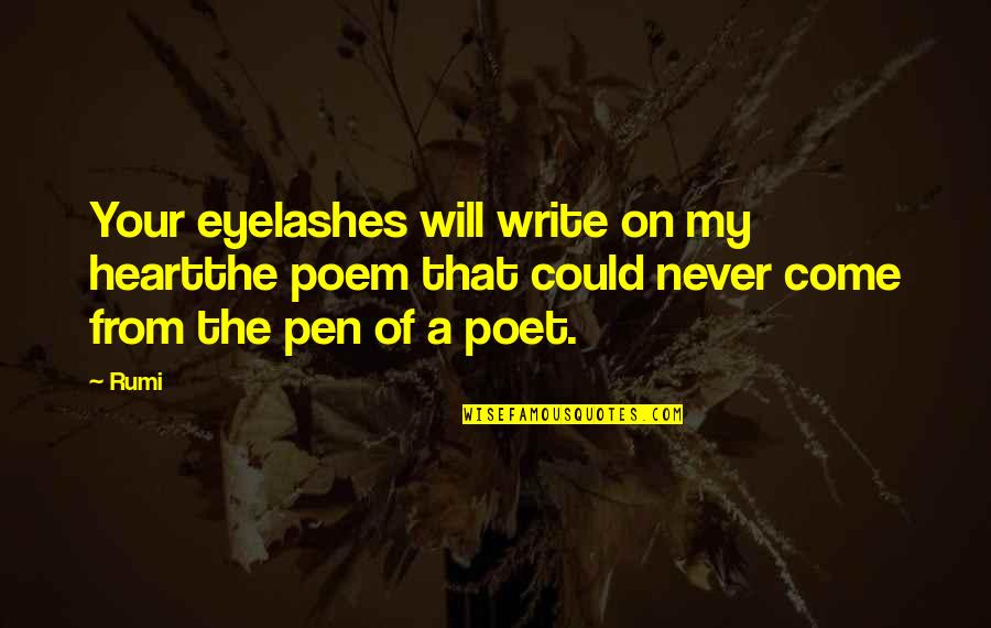Write From The Heart Quotes By Rumi: Your eyelashes will write on my heartthe poem