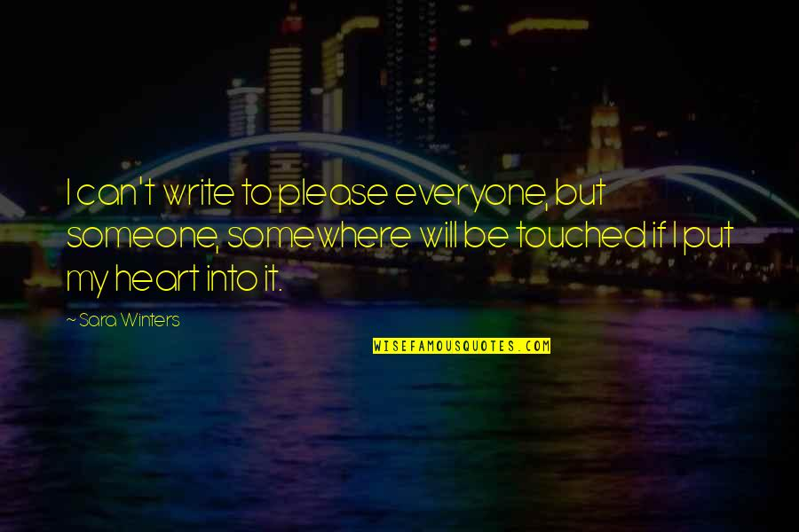 Write From The Heart Quotes By Sara Winters: I can't write to please everyone, but someone,