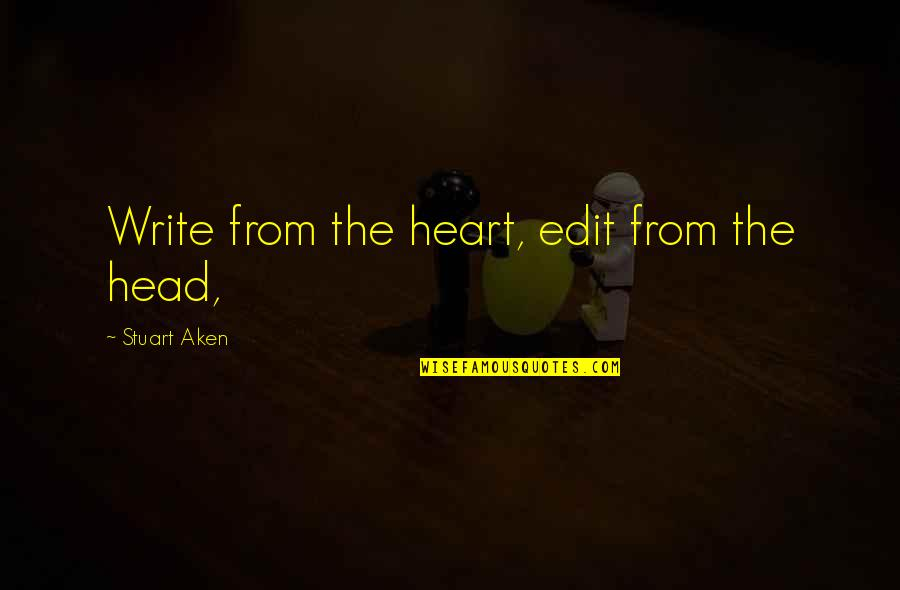 Write From The Heart Quotes By Stuart Aken: Write from the heart, edit from the head,