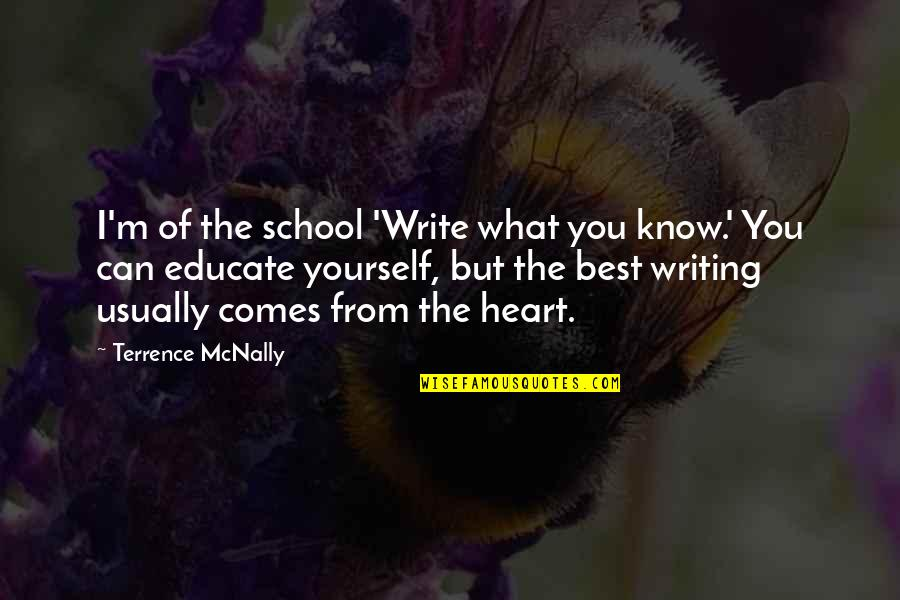 Write From The Heart Quotes By Terrence McNally: I'm of the school 'Write what you know.'