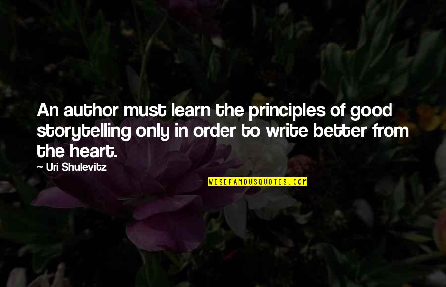 Write From The Heart Quotes By Uri Shulevitz: An author must learn the principles of good