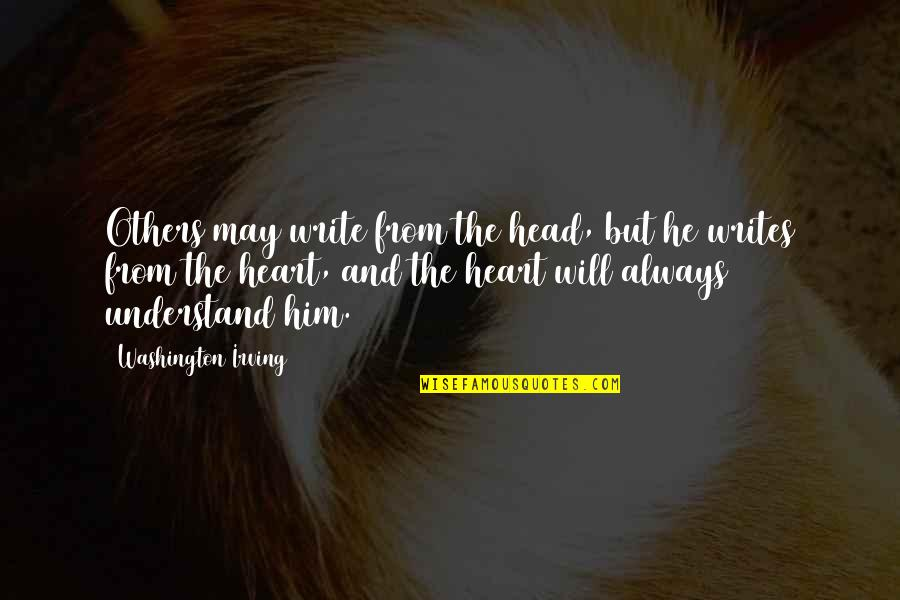 Write From The Heart Quotes By Washington Irving: Others may write from the head, but he
