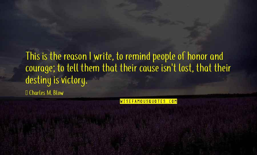 Write My Own Destiny Quotes By Charles M. Blow: This is the reason I write, to remind