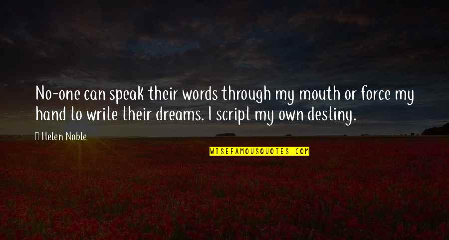 Write My Own Destiny Quotes By Helen Noble: No-one can speak their words through my mouth