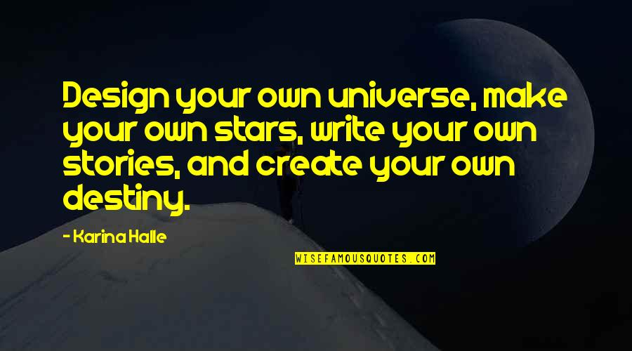 Write My Own Destiny Quotes By Karina Halle: Design your own universe, make your own stars,