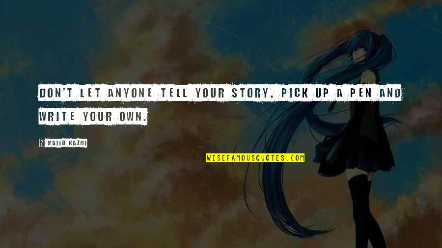Write My Own Destiny Quotes By Majid Kazmi: Don't let anyone tell your story. Pick up