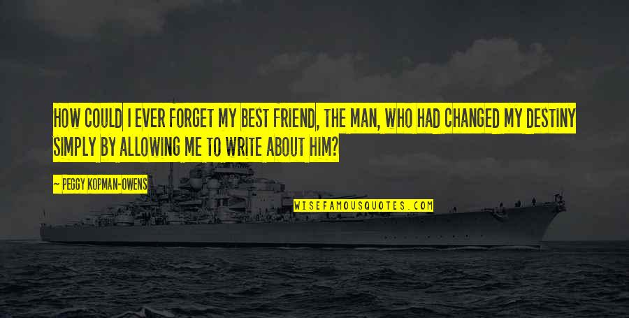 Write My Own Destiny Quotes By Peggy Kopman-Owens: How could I ever forget my best friend,