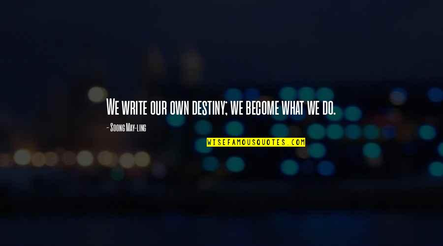 Write My Own Destiny Quotes By Soong May-ling: We write our own destiny; we become what