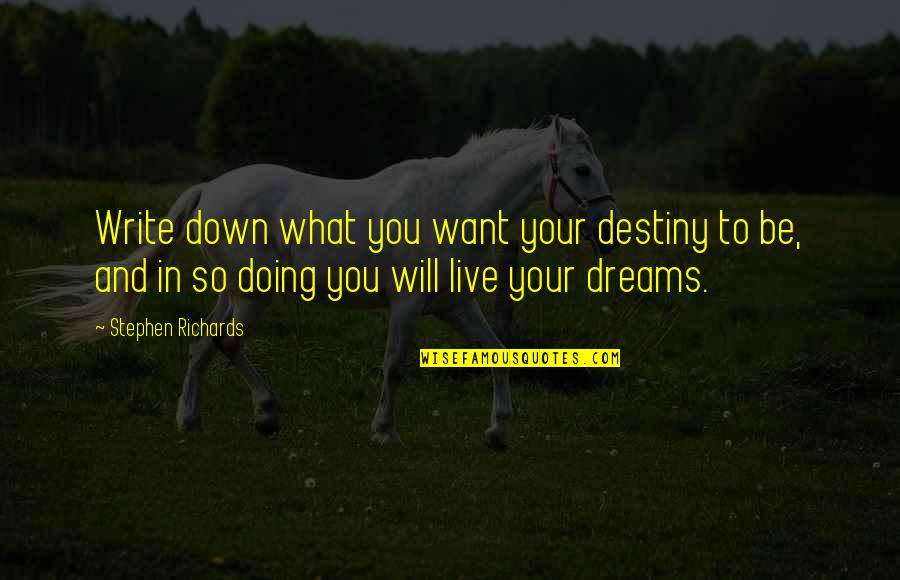 Write My Own Destiny Quotes By Stephen Richards: Write down what you want your destiny to