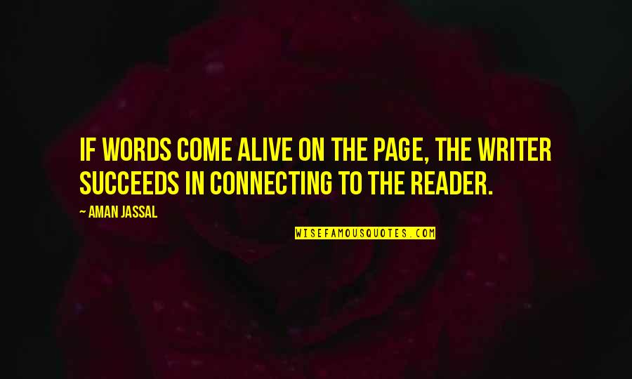 Writers And Readers Quotes By Aman Jassal: If words come alive on the page, the