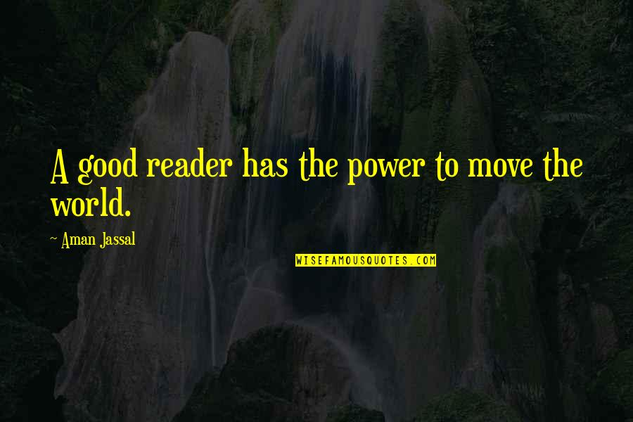 Writers And Readers Quotes By Aman Jassal: A good reader has the power to move