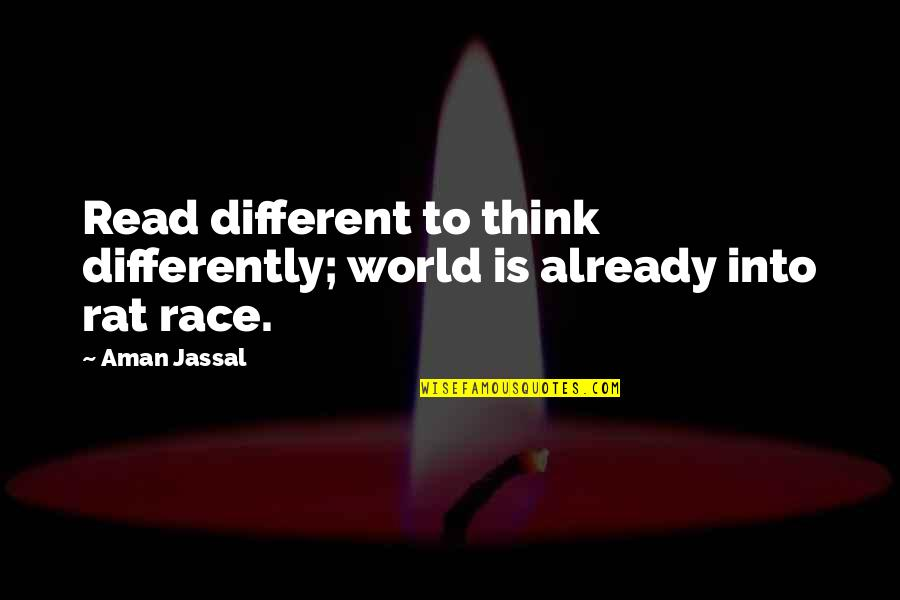 Writers And Readers Quotes By Aman Jassal: Read different to think differently; world is already