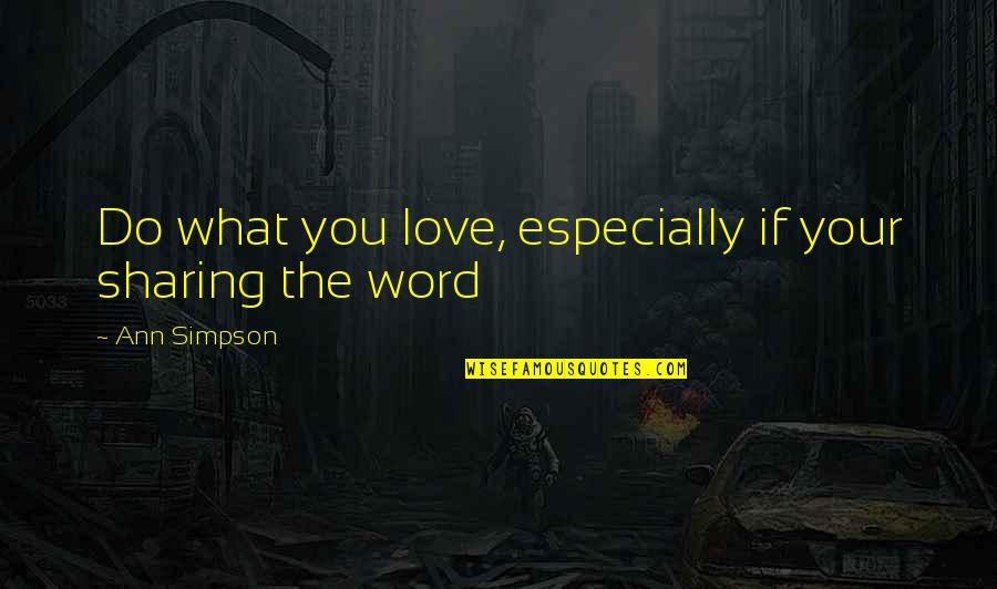 Writers And Readers Quotes By Ann Simpson: Do what you love, especially if your sharing