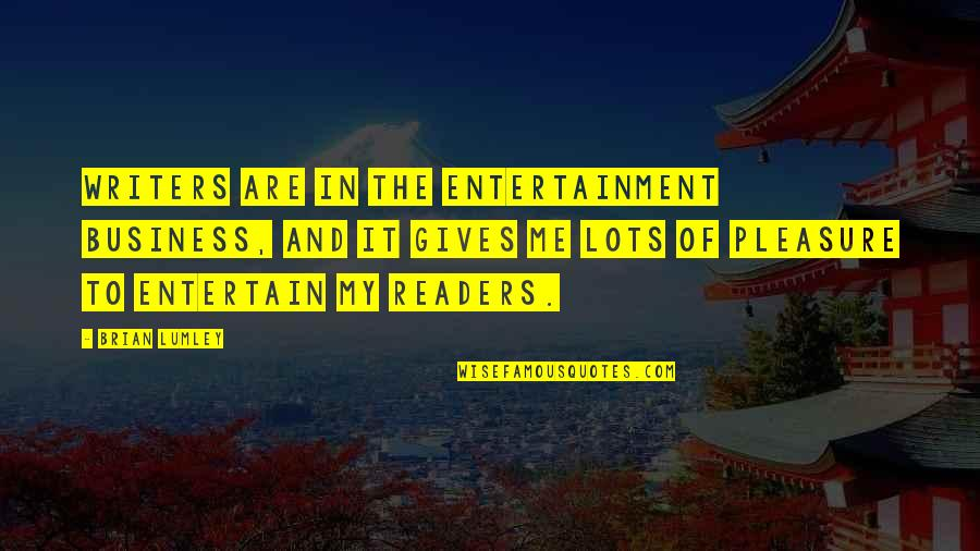 Writers And Readers Quotes By Brian Lumley: Writers are in the entertainment business, and it