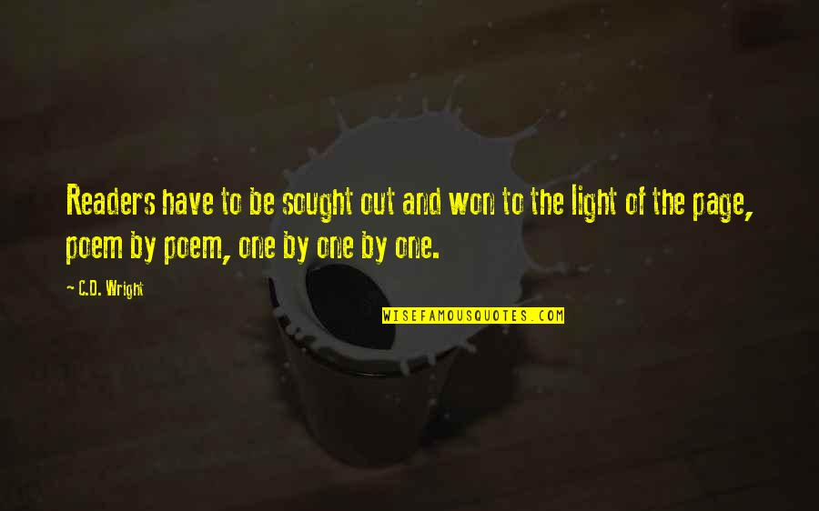 Writers And Readers Quotes By C.D. Wright: Readers have to be sought out and won