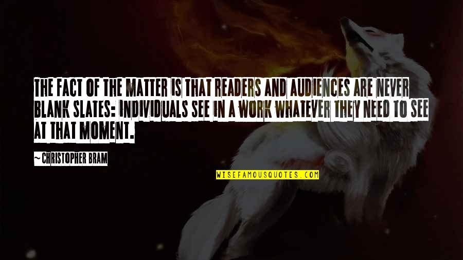 Writers And Readers Quotes By Christopher Bram: The fact of the matter is that readers