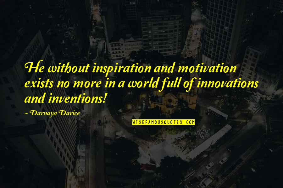 Writers And Readers Quotes By Darnaya Darice: He without inspiration and motivation exists no more