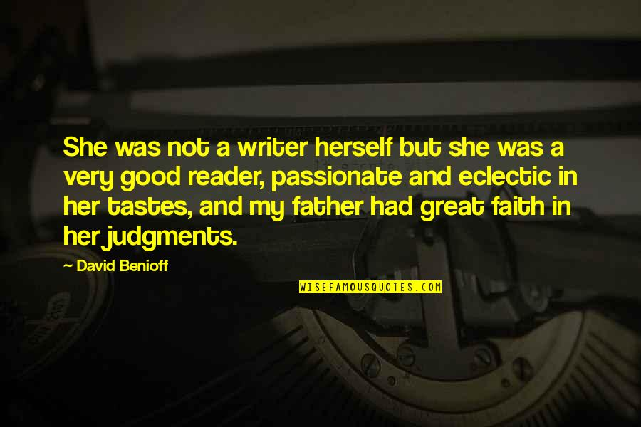 Writers And Readers Quotes By David Benioff: She was not a writer herself but she