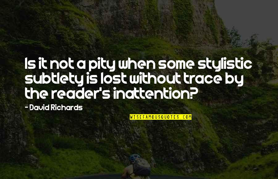 Writers And Readers Quotes By David Richards: Is it not a pity when some stylistic
