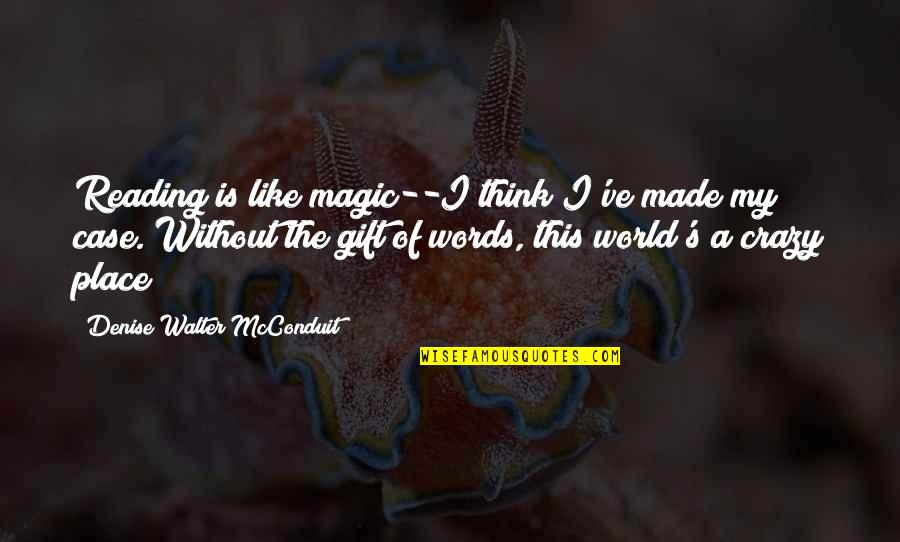 Writers And Readers Quotes By Denise Walter McConduit: Reading is like magic--I think I've made my
