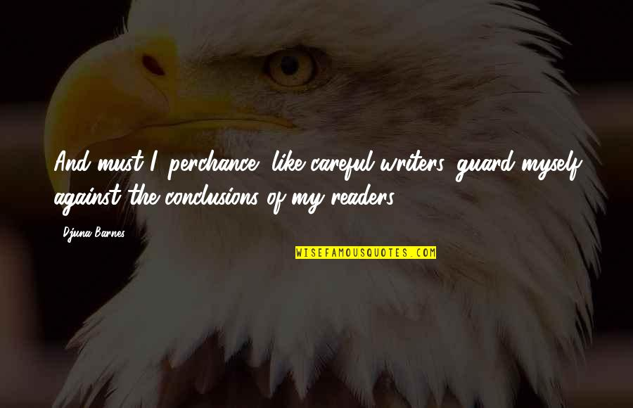 Writers And Readers Quotes By Djuna Barnes: And must I, perchance, like careful writers, guard